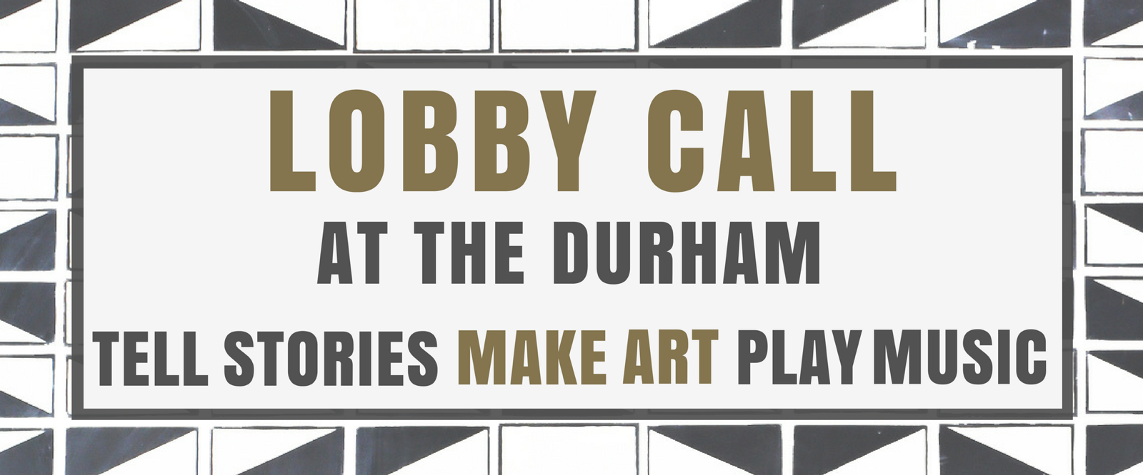 Lobby Call at the Durham - Tell Stories, Make Art, Play Music